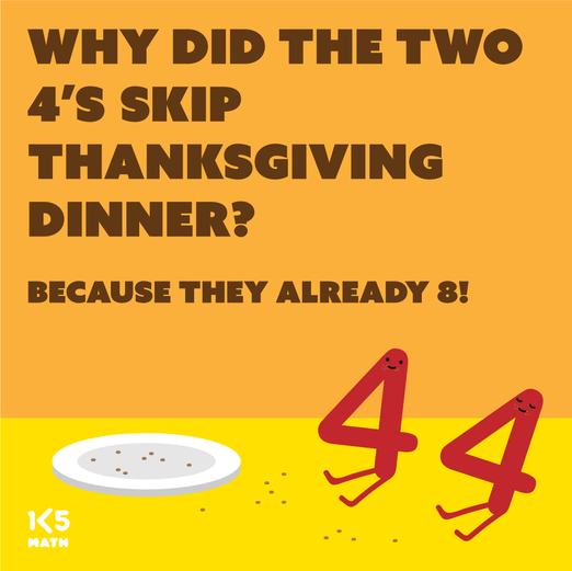 Math Joke: Why did the two 4's skip Thanksgiving dinner?