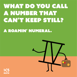 Math Joke: What do you call a number that can't keep still?
