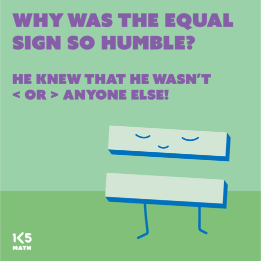 Math Joke: Why was the equal sign so humble?