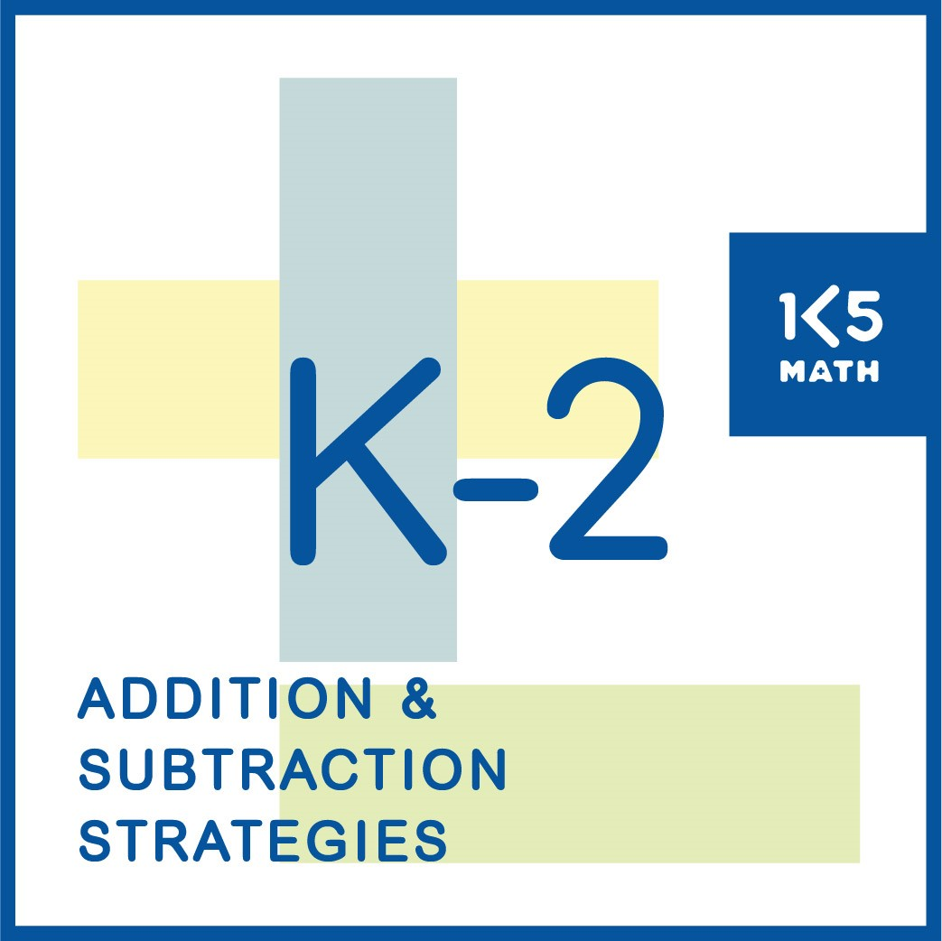 K-2 Addition and Subtraction Strategies to build fact fluency